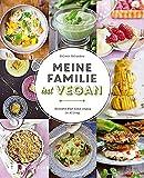 : Meine Familie isst vegan - Rezepte für mehr vegan im Alltag