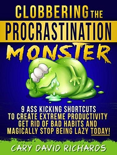 Clobbering the Procrastination Monster: 9 Ass Kicking ...