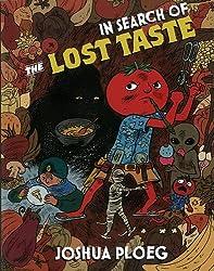 In Search of the Lost Taste: The Adventure Vegan Cookbook (Vegan Cookbooks) by Joshua Ploeg (2009-07-15)