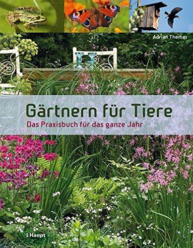 Gärtnern für Tiere: Das Praxisbuch für das ganze Jahr