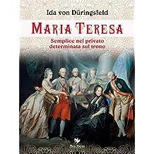 Maria Teresa: Semplice nel privato, determinata sul trono