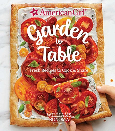American Girl: Garden to Table: Fresh Recipes to Cook & Share (Doll Kochen)