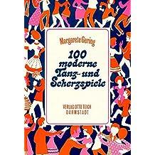 100 moderne Tanz- und Scherzspiele: Für Partys und fröhliche Feste