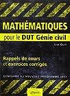 Mathematiques - Pour le DUT Génie civil, Rappels de Cours & Exercices Corriges, Conforme au nouveau programme 2013