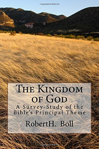 The Kingdom of God: A Survey-Study of the Bible's Principal Theme
