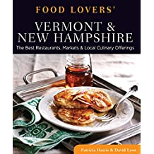 Food Lovers' Guide to® Vermont & New Hampshire: The Best Restaurants, Markets & Local Culinary Offerings (Food Lovers' Series)
