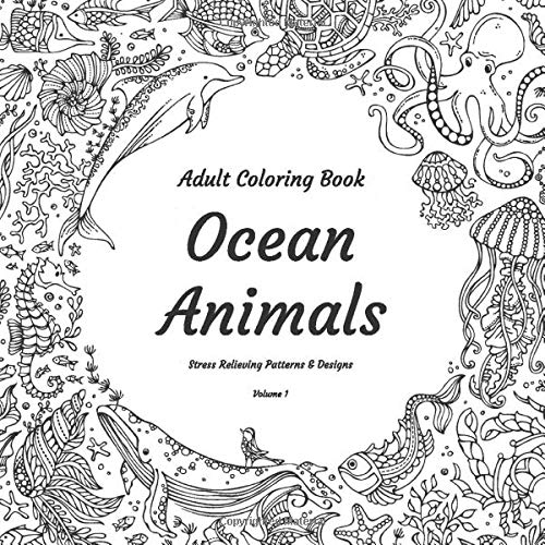 Adult Coloring Book - Ocean Animals - Stress Relieving Patterns & Designs - Volume 1 (Books Animal Coloring)
