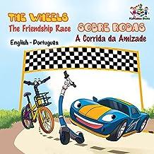 The Wheels Sobre Rodas The Friendship Race A Corrida da Amizade (portuguese childrens picture books, portuguese baby books, portuguese kids books) (English ... Bilingual Collection) (Portuguese Edition)