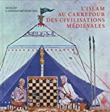L'Islam au carrefour des civilisations médiévales