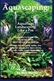 Aquascaping Aquarium Landscaping Like a Pro: Aquarist's Guide to Planted Tank Aesthetics and Design