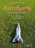 BurnLong statt Burnout: Stress überwinden – gesund bleiben