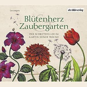 Blütenherz & Zaubergarten. Der Schriftsteller im Garten seiner Träume