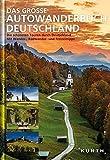 Das große Autowanderbuch Deutschland: Die schönsten Touren durch Deutschland, mit Wander-, Radwander- und Freizeittipps (KUNTH Bildbände/Illustrierte Bücher) - KUNTH Verlag GmbH & Co. KG