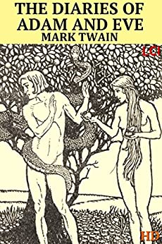The Diaries of Adam and Eve HD (Fully Illustrated HD) (English Edition) von [Twain, Mark]