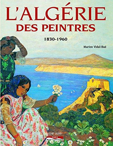 L'Algérie des peintres : 1830-1960 par Marion Vidal-Bué