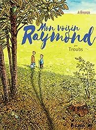 Mon voisin Raymond par Jean-Marc Troubet