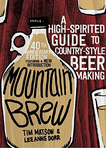 Mountain Brew: A High-Spirited Guide to Country-Style Beer Making by Tim Matson (2015-09-07)