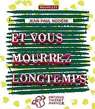 Et vous mourrez longtemps par Jean-Paul Nozière