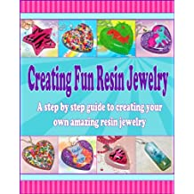 Creating Fun Resin Jewelry - A step by step guide to creating your own amazing resin jewelry (English Edition)