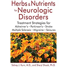 Herbs and Nutrients for Neurologic Disorders: Treatment Strategies for Alzheimer's, Parkinson's, Stroke, Multiple Sclerosis, Migraine, and Seizures (English Edition)