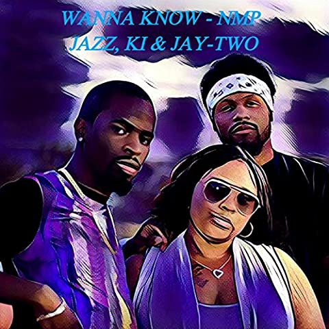 Wanna Know (Jazz, Ki & Jay-Two) [Explicit]