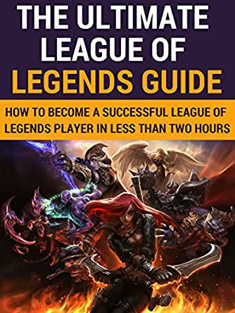 league of legends the ultimate league of legends guide how to become a successful league of. Black Bedroom Furniture Sets. Home Design Ideas