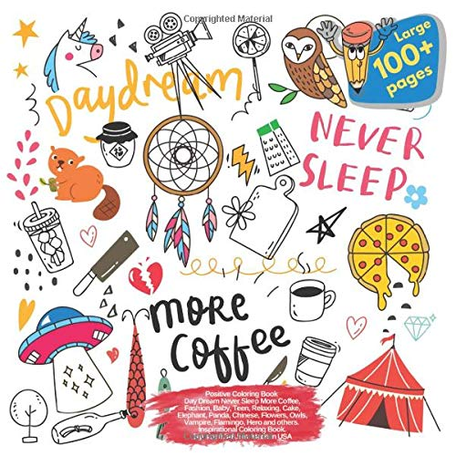 Positive Coloring Book Day Dream Never Sleep More Coffee, Fashion, Baby, Teen, Relaxing, Cake, Elephant, Panda, Chinese, Flowers, Owls, Vampire, ... Sleep More Coffee and others Doodle, Band 1)