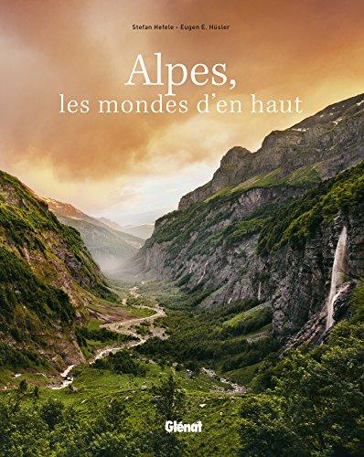 Alpes, les mondes d'en haut : Voyage photographique
