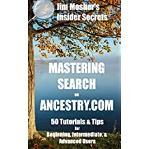 Insider Secrets: Mastering Search on Ancestry.com: 50 Tutorials & Tips for Beginning, Intermediate, & Advanced Users (English Edition)