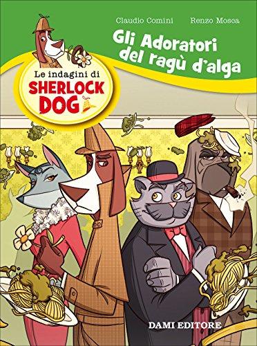 Gli adoratori del rag d'alga. Le indagini di Sherlock Dog: 1