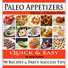Paleo Appetizers: 90 Illustrated Paleo Appetizer Recipes and Delicious Paleo Snacks Cookbook. Quick & Simple Gluten Free Party Foods (Paleo Recipes: Paleo Dinner & Desserts Recipe Book Book 10)