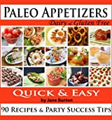 Paleo Appetizers: 90 Illustrated Paleo Appetizer Recipes and Delicious Paleo Snacks Cookbook. Quick & Simple Gluten Free Party Foods (Paleo Recipes: Paleo ... Recipe Book Book 10) (English Edition)