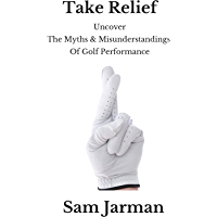 Take Relief: Uncover the Myths & Misunderstandings of Golf Performance (English Edition)