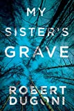 My Sister's Grave (The Tracy Crosswhite Series Book 1) by Robert Dugoni