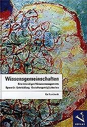 Wissensgemeinschaften: Orte lebendigen Wissensmanagements. Dynamik - Entwicklung - Gestaltungsmöglichkeiten