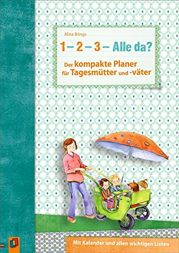 """""""1, 2, 3 – Alle da?"""" Der kompakte Planer für Tagesmütter und -väter: Mit Kalender und allen wichtigen Listen"""