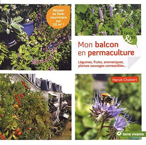 Mon balcon en permaculture : Légumes, fruits, aromatiques, plantes sauvages comestibles... par  (Broché - Feb 19, 2019)
