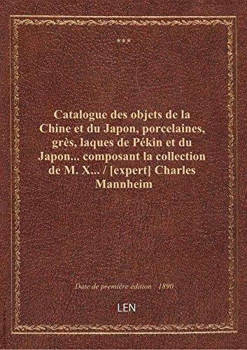 Catalogue des objets de la Chine et du Japon, porcelaines, grès, laques de Pékin et du Japon... comp par XXX