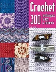 CROCHET - 300 TECHNIQUES, TRUCS ET ASTUCES