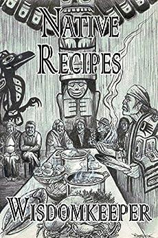 Native Recipes from the Grandmothers (English Edition) par [Wisdomkeeper, John]