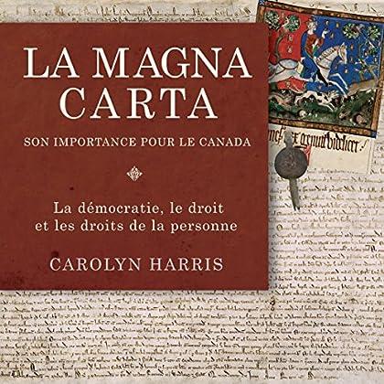 La Magna Carta, son importance pour le Canada: La démocratie, le droit et les droits de la personne