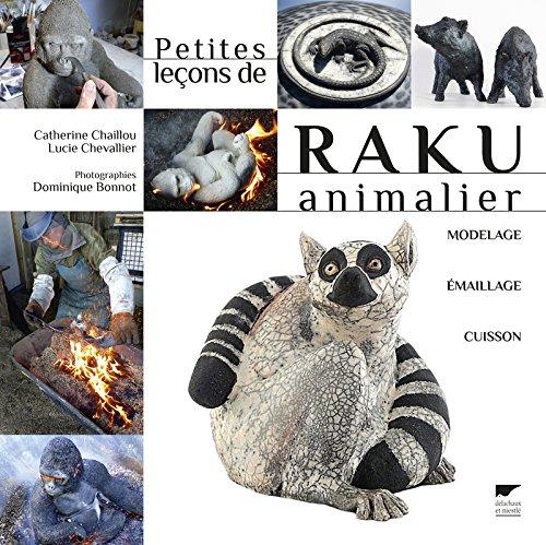 Petites leçons de raku animalier. Modelage, émaillage, cuisson par Catherine Chaillou