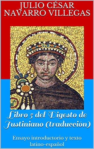 Libro 5 del Digesto de Justiniano (traducción): Ensayo introductorio y texto latino-español (Digesta Iustinani Imperatoris nº 2)