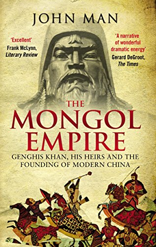 The Mongol Empire: Genghis Khan, his heirs and the founding of modern China (Corgi Books)