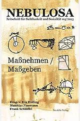 Maßnehmen / Maßgeben: Nebulosa. Zeitschrift für Sichtbarkeit und Sozialität 04/2013 Taschenbuch