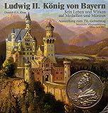 Ludwig II. König und Bayern: Sein Leben und Wirken auf Medaillen und Münzen