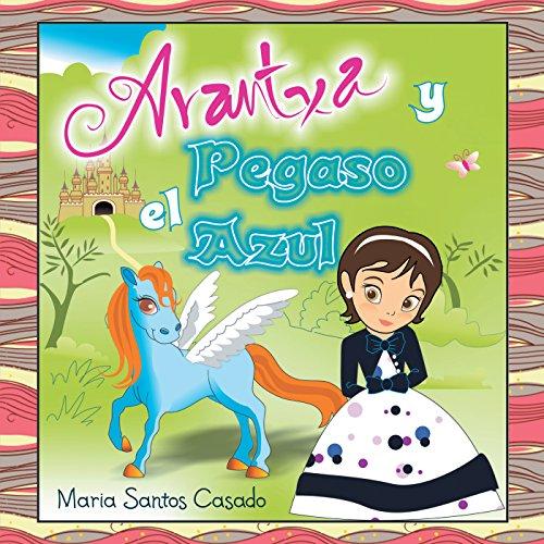 Arantxa Y El Pegaso Azul par Maria Santos Casado