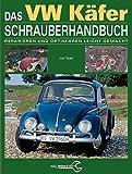 Das VW Käfer Schrauberhandbuch: Reparieren und optimieren leicht gemacht