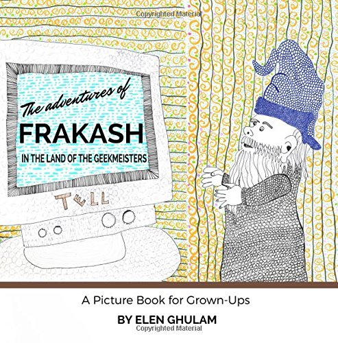 The Adventures of Frakash in the Land of the Geekmeisters: A Picture Book for Grown-Ups (Gnome Office)