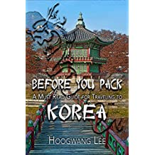BEFORE YOU PACK A Must Read Guide for Traveling to Korea (English Edition)